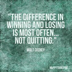 The difference between winning and losing is most often not quitting #quotes #WaltDisney