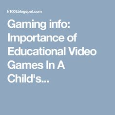 Gaming info: Importance of Educational Video Games In A Child's...