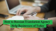 How to #RussianTranslation #Agency Help #Businesses of Today – #languages #translator