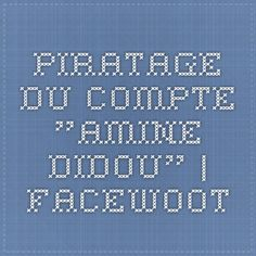 "Piratage du compte ""Amine Didou"" 