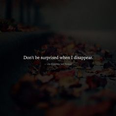 Don't be surprised when I disappear. —via http://ift.tt/2eY7hg4