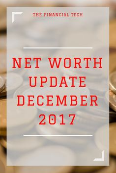 This is my net worth update for December 2017 Cold Hard Cash, Money Saving Tips, Managing Money, Investing Money, Financial Literacy, Finance Tips, Net Worth, Money Management, Personal Finance