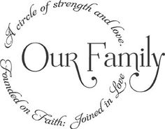 Our Family. A circle of strength and love. Founded in Faith.  Joined in Love.: