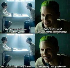 """My name is Harleen."""" Joker: """"What a pretty name! Do your friends call you Harley?"""" Harley Quinn: """"Oh.I-I don't have a lot of friends. Disney Marvel, Joker Quotes, Movie Quotes, Psycho Quotes, Sex Quotes, Quotes Images, Harley Quinn Et Le Joker, Harely Quinn And Joker, Harey Quinn"""