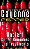 Free Kindle Book -   Cayenne Pepper Cures ~ The Fire Of Life! Ancient Remedies, Healing Treatments & Benefits Of Using Cayenne Pepper. Nature's Protection Against Heart Attacks, High Blood Pressure, Sickness and Disease.
