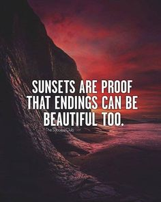 Positive Quotes : Sunsets are proof that endings can be beautiful too. - Hall Of Quotes Now Quotes, True Quotes, Great Quotes, Quotes To Live By, Motivational Quotes, Inspirational Quotes, Daily Quotes, Deep Quotes, Music Quotes