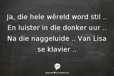 En luister in die donker uur . Na die naggeluide . Wise Quotes, Qoutes, Funny Quotes, Song Lyric Quotes, Lyrics, Word Express, Afrikaans Quotes, Boxing Quotes, Me Me Me Song