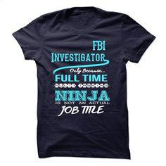 Ninja FBI Investigator T-Shirt T Shirts, Hoodies, Sweatshirts - #sleeveless hoodie #red sweatshirt. SIMILAR ITEMS => https://www.sunfrog.com/LifeStyle/Ninja-FBI-Investigator-T-Shirt.html?60505