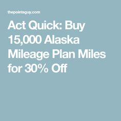 Act Quick: Buy 15,000 Alaska Mileage Plan Miles for 30% Off