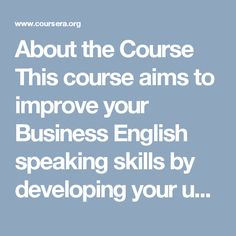 About the Course This course aims to improve your Business English speaking skills by developing your use of