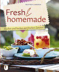 Fresh & homemade, Kochen und backen mit frischen ZutatenBuchbesprechung/en und Rezensionen auf andere Art….bei ebooksofa