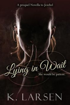 EXCLUSIVE Cover Reveal, Teasers & Giveaway – Lying In Wait by K. Larsen