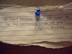 We can't become what we need to be by remaining what we are