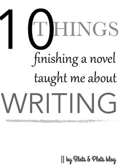 10 Things Finishing A Novel Taught Me About Writing