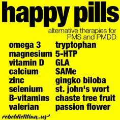"PMS ... Occasionally, I take 5- HTP, it does the trick for me. I actually refer to them as my ""Happy pills!"""