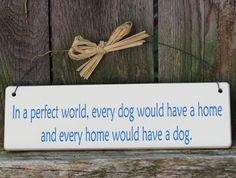 every dog should have a home and every home should have a dog | Every Dog Should Have a Home...' Wood Sign