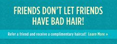 Referral program just for you at Belle Haven Salon! Refer your friends and YOU receive a free haircut!                                                                                                                                                                                 More