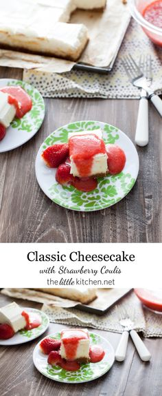 A really easy cheesecake recipe...it's a classic and can be made in a square or round cake pan! Classic Cheesecake Recipe with Strawberry Coulis Recipe from thelittlekitchen.net