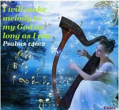 Psalms -104:33 I will sing to Jehovah throughout my life I will sing praises to my God as long as I live