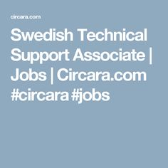 Swedish Technical Support Associate | Jobs | Circara.com #circara #jobs