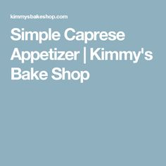 Simple Caprese Appetizer | Kimmy's Bake Shop