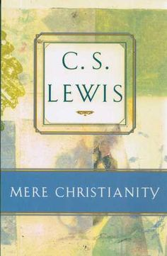 Mere Christianity: Compromising the Case for Christianity, Christian Behaviour, and Beyond Personality  by C.S. Lewis