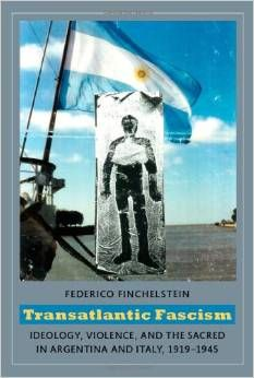 Transatlantic fascism : ideology, violence, and the sacred in Argentina and Italy, 1919-1945 / Federico Finchelstein. -- Durham ;  London :  Duke University Press,  2010.
