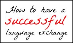 Tips and hints for a successful language exchange.