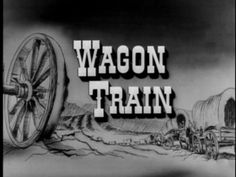 Wagon Train -- Another early child TV memory