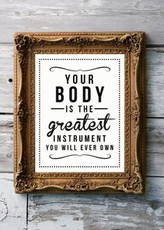 Your body is the greatest instrument you will ever own