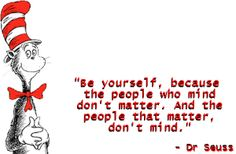 Be Yourself, and say what you want because the people who mind wont matter and the people that matter wont mind