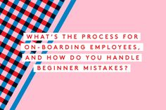 Don't Leave A Job Interview Without Asking These 6 Questions #refinery29  Culture Question #2: What's the process for on-boarding employees, and how do you handle beginner mistakes? Asking about the kind of support that's provided to new employees can give you a sense of the organization's commitment to helping the workforce grow and learn.  If your interviewer doesn't really tackle the latter part of the question, follow up with something along ...