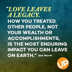What legacy will you leave behind?