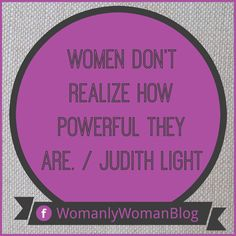 Women don't realize how powerful they are. / Judith Light