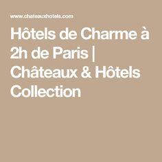 Hôtels de Charme à 2h de Paris | Châteaux & Hôtels Collection