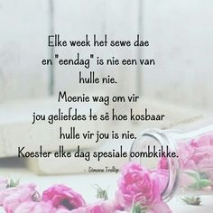 Koester elke dag Goeie More, Inspirational Qoutes, Afrikaans Quotes, African, Moving Quotes, Inspiration Quotes, Motivating Quotes