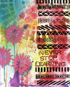 "Art journaling- Quote: ""Never stop learning"". Lots of ideas using stencils and ink."