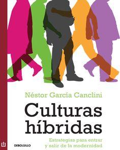Culturas híbridas : estrategias para entrar y salir de la modernidad / Néstor García Canclini.-- 2ª reimp.-- México D.F. : Debolsillo, 2015.