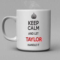 Keep Calm and let Taylor handle it Coffee Mug