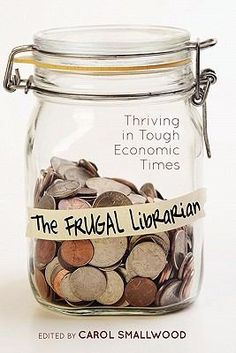 The frugal librarian : thriving in tough economic times / edited by Carol Smallwood.