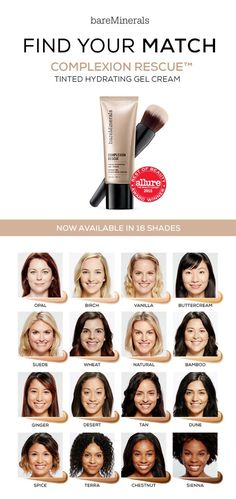 Complexion Rescue™ Tinted Hydrating Gel Cream A multi-tasking genius that combines skincare benefits and naturally radiant coverage in one. Powerful hydration meets radiant healthy-looking coverage. 100% of women experienced improvement in skin texture and 215% increase in skin hydration after just one week. Now availablein 16 shades on bareMinerals.com: