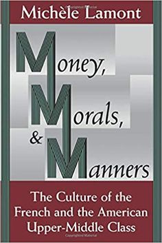 Money, morals, and manners : the culture of the french and american upper-middle class Upper Middle Class, The Middle, Christmas On A Budget, Christmas Ad, Got Books, Books To Read, Christmas Decorations Australian, Manners Activities, Japanese Etiquette