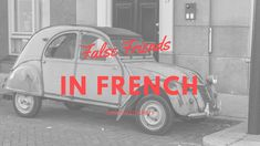False Friends in French - find out more about languages and find your perfect language school on www.coursefinders.com