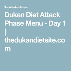 A suggested day's menu for the Attack Phase or other Protein only (PP) days of the Dukan Diet. Dukan Diet Attack Phase, Points Plus Recipes, Dukan Diet Recipes, Wheat Belly Recipes, Carb Cycling Diet, Low Carbohydrate Diet, Diabetic Snacks, Protein Diets, Weight Loss Diet Plan