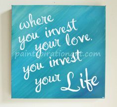 Inspirational Custom Canvas Quote Painting Where You Invest Your Love Mumford & Sons Lyrics Artwork on Etsy, $49.00