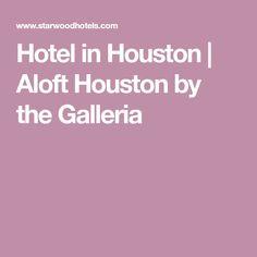 Hotel in Houston | Aloft Houston by the Galleria