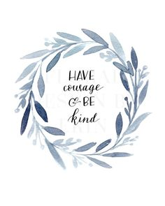 Have Courage And Be Kind by FloralDesignbyErin on Etsy