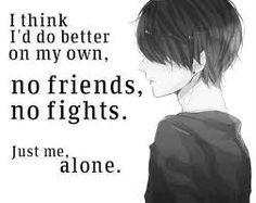 Je pense que je fais les choses mieux par moi - même, pas d'amis, pas de combats. Juste moi, seul.
