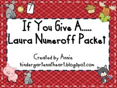This packet has activities for reading, writing, math and art.  All the activities are based on the stories by Laura Numeroff.  The packet includes...