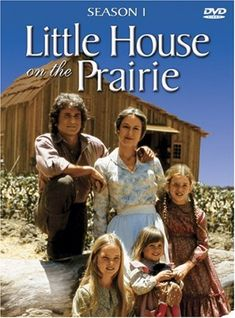 Little House on the Prairie - loved it, loved it, loved it!!!!